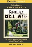 Becoming A Rural Lawyer - A Personal Guide to Establishing a Small Town Practice by Bruce Cameron